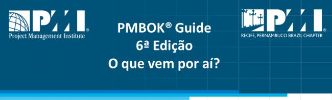 PMBOK® Guide 6ª Edição – O que vem por aí?